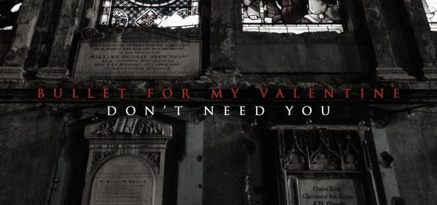 Video Premiere: BULLET FOR MY VALENTINE's 'Don't Need You'